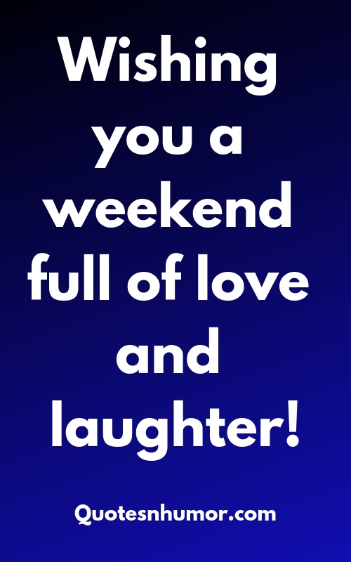 """Top 20 """"Have a Great Weekend"""" Quotes"""